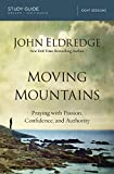Moving Mountains Study Guide: Praying with Passion, Confidence, and Authority, Eldredge, John