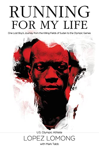 Running for My Life: One Lost Boy's Journey from the Killing Fields of Sudan to the Olympic Games - Lopez LomongMark Tabb