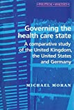 Governing the Health Care State: A comparative study of the United Kingdom, the United States and Germany (Political Analysis)