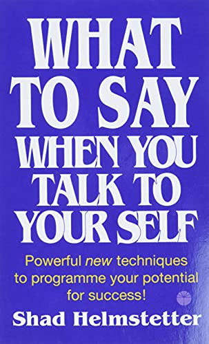 17. What to Say When You Talk to Yourself; Dr. Shad Helmstetter