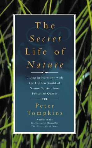The Secret Life of Nature: Living in Harmony with the Hidden World of Nature Spirits from Fairies to Quarks, Tompkins, Peter