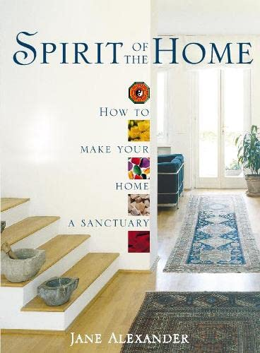 Spirit of the Home: How to Make Your Home a Sanctuary - Jane Alexander