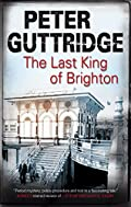 The Last King of Brighton by Peter Guttridge