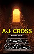 Something Evil Comes by A. J. Cross