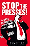 Stop the presses! : how greed, incompetence (and the Internet) wrecked Fairfax / Ben Hills.