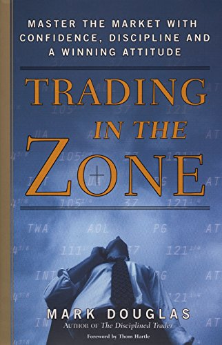 Trading in the Zone: Master the Market with Confidence, Discipline and a Winning Attitude - Mark Douglas