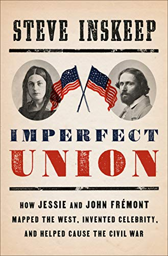 Read Now Imperfect Union: How Jessie and John Frémont Mapped the West, Invented Celebrity, and Helped Cause the Civil War