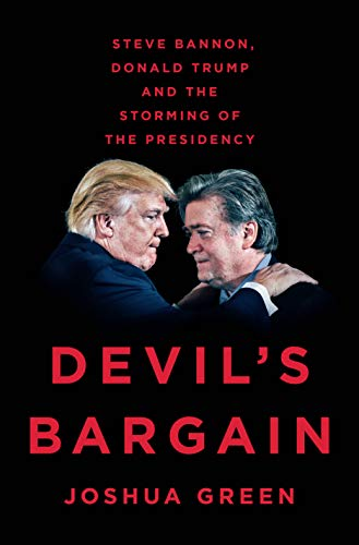 Devil's Bargain: Steve Bannon, Donald Trump, and the Storming of the Presidency, Green, Joshua