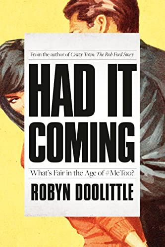 Had it coming : what's fair in the age of #MeToo? / Robyn Doolittle.