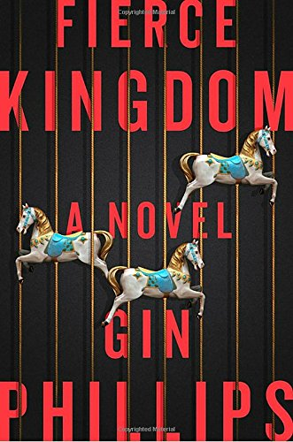 Fierce kingdom / Gin Phillips.
