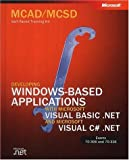 MCAD/MCSD Self-Paced Training Kit: Developing Windows-Based Applications with Microsoft Visual Basic .NET and Microsoft Visual C# .NET