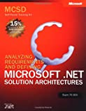 MCSD Self-Paced Training Kit: Analyzing Requirements and Defining Microsoft .NET Solution Architectures, Exam 70-300