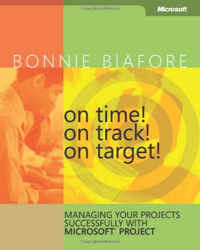 On Time! On Track! On Target! Managing Your Projects Successfully with Microsoft® Project: Managing Your Projects Successfully with Microsoft Project (Business Skills) - Bonnie Biafore