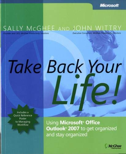 Take Back Your Life!: Using Microsoft Office Outlook 2007 to Get Organized and Stay Organized - Sally McGhee, John Wittry