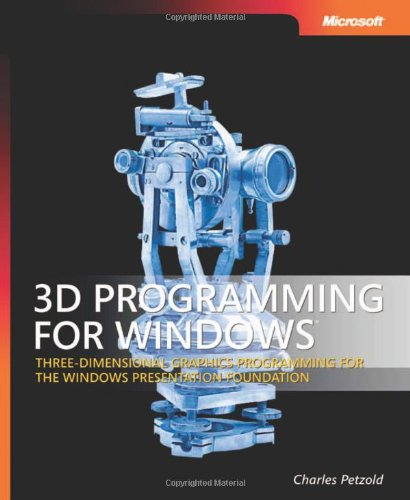 3D Programming for Windows: Three-Dimensional Graphics Programming for the Windows Presentation Foundation (Pro - Developer)