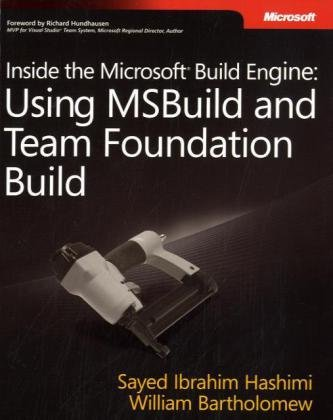 Inside the Microsoft® Build Engine: Using MSBuild and Team Foundation Build (Developer Reference)