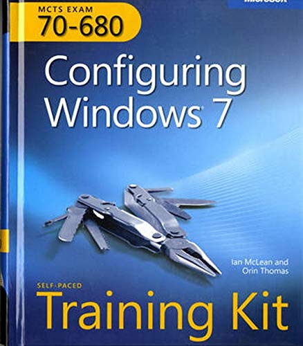 MCTS Self-Paced Training Kit (Exam 70-680): Configuring Windows 7 - Ian McLean, Orin Thomas