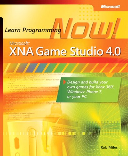 Microsoft® XNA® Game Studio 4.0: Learn Programming Now!: How to program for Windows Phone 7, Xbox 360, Zune devices, and more - Rob Miles