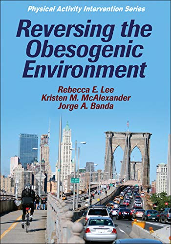 Reversing the Obesogenic Environment (Physical Activity Intervention) - Rebecca Lee, Kristen McAlexander, Jorge Banda