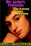 Cover Image of Mrs. Jordan's Profession:  The Actress And The Prince by Claire Tomalin published by Books on Tape, Inc.