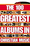 Ccm Presents: The 100 Greatest Albums in Christian Music (CCM Presents)