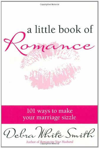 A Little Book of Romance: 101 Ways to Make Your Marriage Sizzle