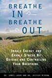 Buy Breathe In, Breathe Out: Inhale Energy and Exhale Stress by Guiding and Controlling Your Breathing from Amazon