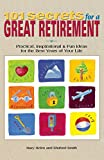 101 Secrets for a Great Retirement : Practical, Inspirational, & Fun Ideas for the Best Years of Your Life!