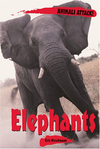 Elephants (Animals Attack!) by Kris Hirschmann