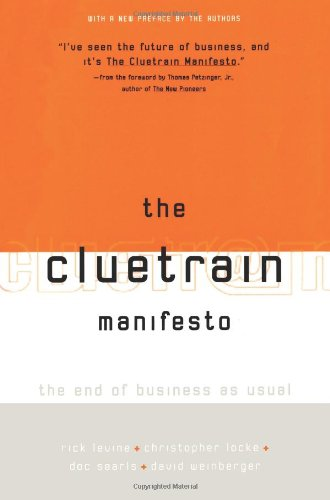 The Cluetrain Manifesto: The End of Business as Usual, Levine, Rick; Locke, Christopher; Searls, Doc; Weinberger, David