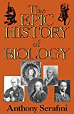 View at Amazon: The Epic History of Biology