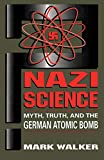 Nazi Science: Myth, Truth, and the German Atomic Bomb