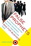 Buy False Prophets: The Gurus Who Created Modern Management and Why Their Ideas Are Bad for Business Today from Amazon