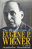 Recollections of Eugene P. Wigner: As Told to Andrew Szanton