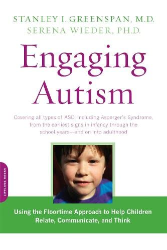 Engaging Autism: Using the Floortime Approach to Help Children Relate, Communicate, and Think (A Merloyd Lawrence Book)