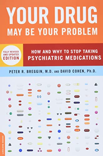 Your Drug May Be Your Problem, Revised Edition: How and Why to Stop Taking Psychiatric Medications, Breggin, M.D. Peter; Cohen, David