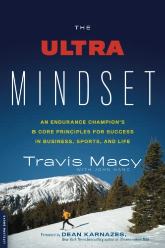 The Ultra Mindset: An Endurance Champion's 8 Core Principles for Success in Business, Sports, and Life - Travis Macy, John Hanc
