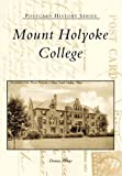 Mount Holyoke College (MA) (Postcard History Series)
