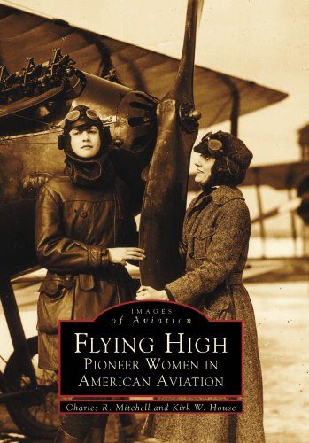 Flying High: Pioneer Women in American Aviation (Images of Aviation) - Charles R. Mitchell, Kirk W. House