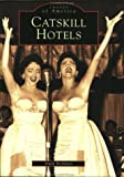Catskill Hotels (Images of America) - Irwin Richman