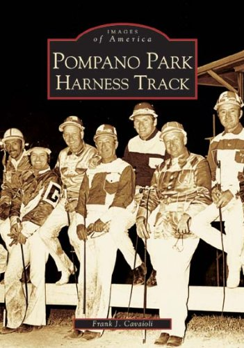 Pompano Park Harness Track, Florida (Images of America Series)
