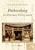 Parkersburg in Vintage Postcards (WV) (Postcard History Series)