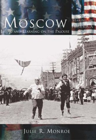 Moscow: Living and Learning on the Palouse,Idaho (Making of America Series)