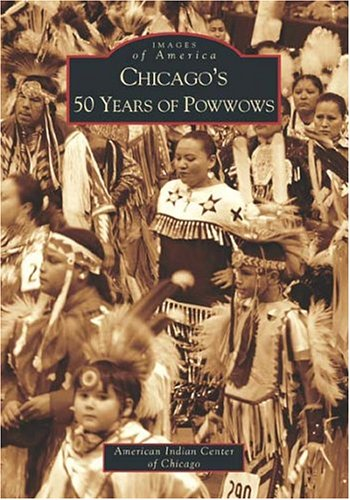 Chicago's 50 Years of Powwow's, Illinois (Images of America Series)