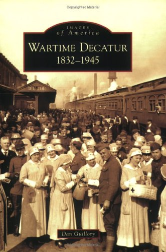 Wartime Decatur, Illinois 1832-1945 (Images of America Series)