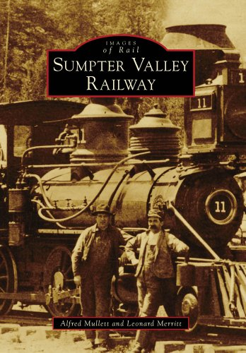 Sumpter Valley Railway (OR) (Images of Rail), Mullett, Alfred; Merritt, Leonard