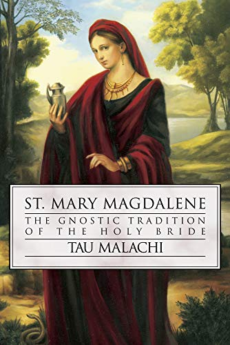 St. Mary Magdalene: The Gnostic Tradition of the Holy Bride, Malachi, Tau