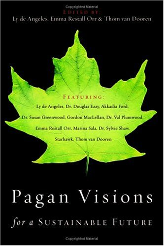 Pagan Visions for a Sustainable Future, Ly de Angeles; Emma Restall Orr; Thom van Dooren