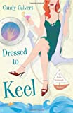 Dressed to Keel: A Darcy Cavanaugh Mystery by Candy Calvert