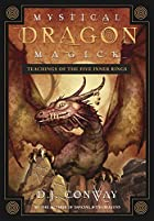 Mystical Dragon Magick: Teachings of the Five Inner Rings by D.J. Conway